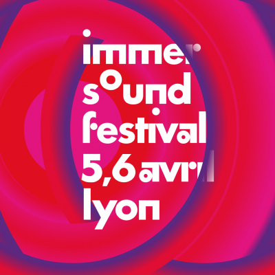Immersound festival Lyon 5 & 6 avril à Lyon