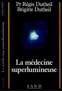La Médecine Superlumineuse Régis Dutheil éditions Sand